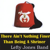 Lefty Jones Band | There Ain't Nothing Finer Than Being a Shriner