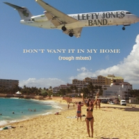 Lefty Jones Band | Don't Want It In My Home (Rough Mixes)