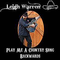 Leigh Warren | Play Me A Country Song Backwards