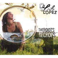 Leila Lopez | The Roots and the Crops
