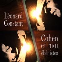 Léonard Constant: Cohen et moi ébénistes