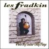 LES FRADKIN: While My Guitar Only Plays