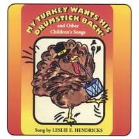 Leslie Hendricks | MY TURKEY WANTS HIS DRUMSTICK BACK! And, Other Children's Songs