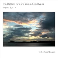 Leslie Hershberger: Meditation for Enneagram Head Types:  Types  5, 6, 7