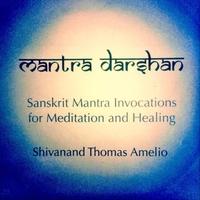 Shivanand Thomas Amelio | Mantra Darshan | CD Baby Music Store
