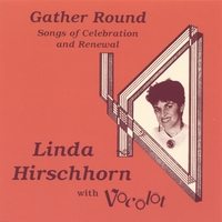 Linda Hirschhorn with Vocolot | Gather Round: Songs of Celebration and Renewal