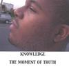 Knowledge: The Moment Of Truth
