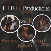 L.I.B.B. PRODUCTIONS PRESENTS VOL. 3 | BUSINESS, BULLSH*T & GOOD TIMES