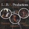 L.I.B.B. PRODUCTIONS PRESENTS VOL. 3: BUSINESS, BULLSH*T & GOOD TIMES