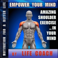Life Coach | Shoulder Exercises That Work Amazing – and Best of All – You Don't Have to Do Them Physically! This Secret Technique Is Now Available to the Public for the First Time. (Abs, Fit, Fitness, Deltoid, Workout, Muscle)