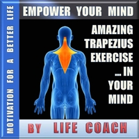 Life Coach | Trapezius Exercises That Work Amazing – and Best of All – You Don't Have to Do Them Physically! This Secret Technique Is Now Available to the Public for the First Time. (Abs, Fit, Fitness, Traps, Workout, Muscle)
