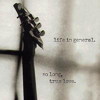 LIFE IN GENERAL: so long, true love.