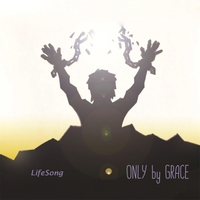 Lifesong | Only By Grace
