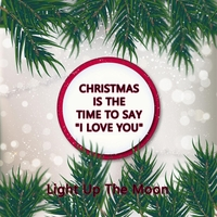 light up the moon christmas is the time to say i love you - Christmas Is The Time To Say I Love You