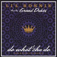Li'l Ronnie and the Grand Dukes | 'do what'cha do' produced by Anson Funderburgh