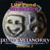 The Lily Pond Orchestra | Pluto's Melancholy... Music From a Dismissed Planet - Volume 2
