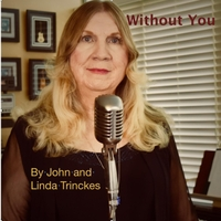 Linda Trinckes & John Joseph Trinckes | Without You