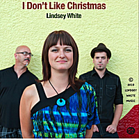 Lindsey White | I Don't Like Christmas | CD Baby Music Store