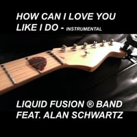 Liquid Fusion® Band | How Can I Love You Like I Do - Instrumental