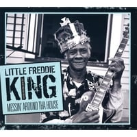 Little Freddie King: Messin' Around Tha House
