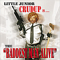 Little Junior Crudup | Baddest Man Alive