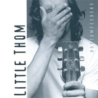 LITTLE THOM: Bottomfeeders