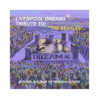 Liverpool Dreams | Double Album of Original Songs in Tribute to The Beatles