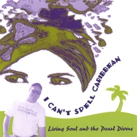 Living Soul and the Pearl Divers | I Can't Spell Caribbean