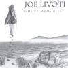 JOE LIVOTI: Ghost Memories