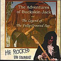 Various Artists | The Adventures of Buckskin Jack and the Legend of the Fully Grooved Axe - He Rocked the Colonies