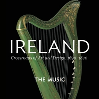 Various Artists | Ireland: Crossroads of Art and Design, 1690 - 1840 The Music