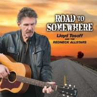 Lloyd Tosoff and the Redneck Allstars | Road to Somewhere