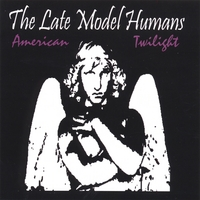 Late Model Humans | American Twilight