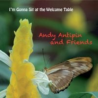 Andy Antipin | I'm Gonna Sit at the Welcome Table