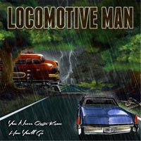 Locomotive Man | You Never Quite Know How You'll Go