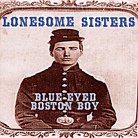Lonesome Sisters | Blue Eyed Boston Boy