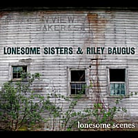 Lonesome Sisters & Riley Baugus | Lonesome Scenes