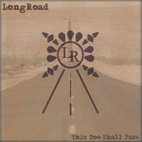 LongRoad | This Too Shall Pass