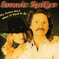 Lonnie Spiker | My Future Ain't What It Use To Be