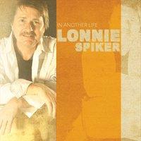 Lonnie Spiker | In Another Life