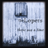 The Lopers | There Was a Time