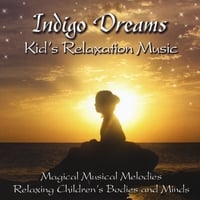 Lori Lite | Indigo Dreams: Kids Relaxation Music Decreasing Stress, Anxiety and Anger, Improve Sleep