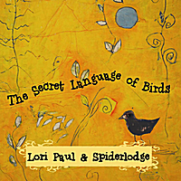 Lori Paul & Spiderlodge | The Secret Language of Birds