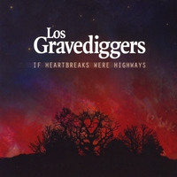 Los Gravediggers | If Heartbreaks Were Highways