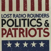 Lost Radio Rounders | Politics & Patriots