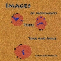 Louis Guarino Jr. | Images of Movements Thru Time and Space