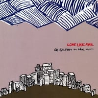 LOVE LIKE FIRE: An Ocean In The Air