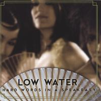 Low Water | Hard Words In A Speakeasy