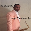 Loyd Watson, Jr.: By Way Of
