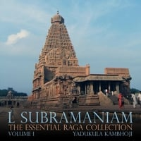 L. Subramaniam | The Essential Raga Collection, Vol. I (Yadukula Kambhoji)